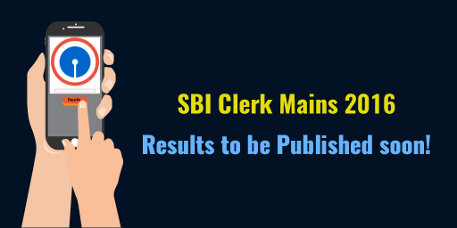 SBI CLERK 2016 MAINS RESULTS TO BE PUBLISHED SOON