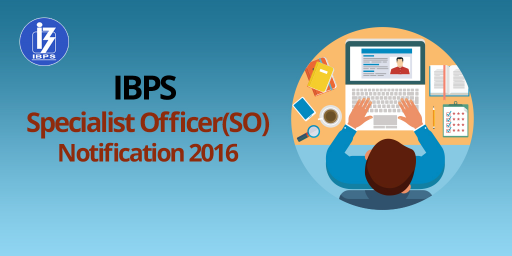 IBPS SO Notification 2016  - IBPS Specialist Officer 2016