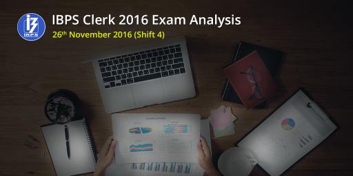 IBPS Clerk Prelims Exam Analysis: 26th November 2016 (Slot 4/ Shift 4)