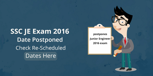 SSC JE Exam 2016 Date Postponed – Check Re-Scheduled Dates Here
