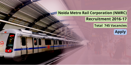 noida-metro-rail-corporation-nmrc-recruitment-notification-2016-2017-745-vacancies-apply-now