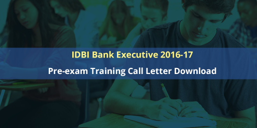 IDBI Bank Executive 2016-17: Pre-exam Training Call Letter/Admit Card Download