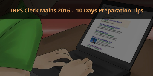 IBPS Clerk Mains 2016: 10 Day Study Plan and Preparation Tips