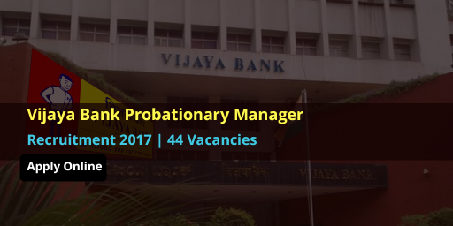 Vijaya-Bank-Probationary-Manager-Recruitment-2017-–-44-Vacancies(Apply-Online)