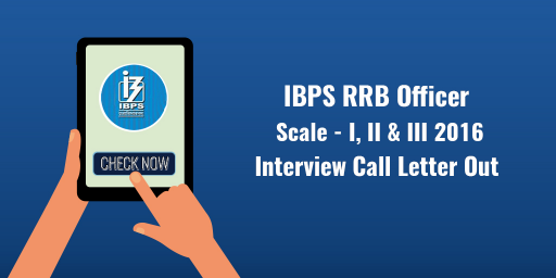IBPS RRB Interview Call Letter of Officers Scale I, II and III Out