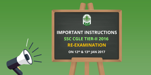 Important Instructions For SSC CGLE Tier-II 2016 Re-examination on 12th and 13th January 2017