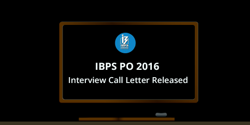 IBPS CWE- PO/ MT- VI 2016- 17: Interview Call Letters Released - Download now!