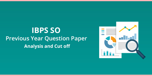 IBPS SO Previous year Cut off and Analysis