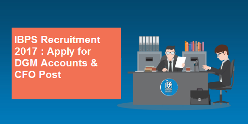 IBPS Latest Recruitment DGM Accounts and CFO Apply now